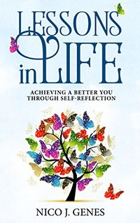 LESSONS in LIFE: Achieving a better you through self-reflection
