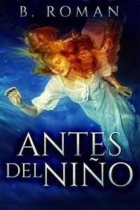 Antes del Niño (Spanish Edition) - Published on Jan, 2021