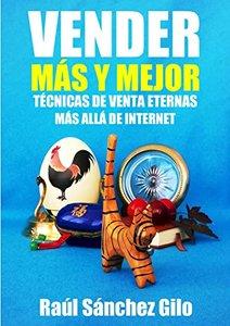 Vender Más y Mejor: Técnicas de Venta Eternas mas allá de Internet (Pensamientos Vendedores nº 1) (Spanish Edition)