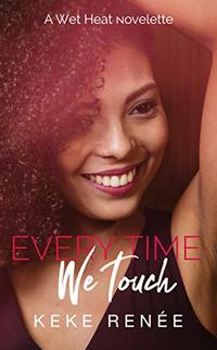 Every Time We Touch (A Wet Heat Novelette) - Published on Oct, 2019