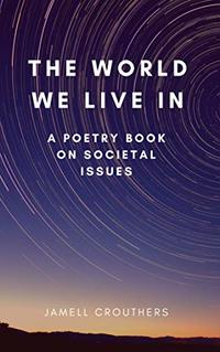 The World We Live In A Poetry Book On Societal Issues (Book 1 of 5)