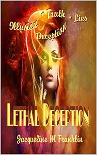 Lethal Deception (Lies - Illusions - Truth - or Deception)
