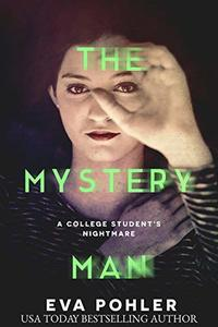 The Mystery Man: A College Student's Nightmare (The Mystery Book Collection 3)