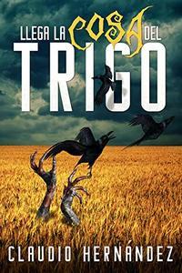 Llega la cosa del trigo: Relato (Spanish Edition)