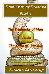 Doctrines of Demons Part 1: The Traditions of Man versus The Truth of Yeshua - Published on Oct, 2014
