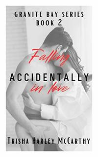 Falling Accidentally in Love (A Granite Bay Series)