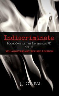 Indiscriminate: 5th Anniversary Revised Edition (Riverdale PD Series) - Published on Dec, 2017