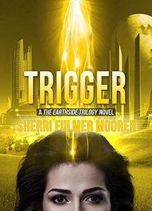 Trigger, A The Earthside Trilogy Novel