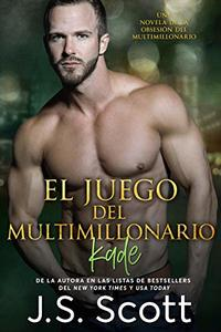 El Juego del Multimillonario ~ Kade: La Obsesión del Multimillonario ~ Libro 4 (Spanish Edition)