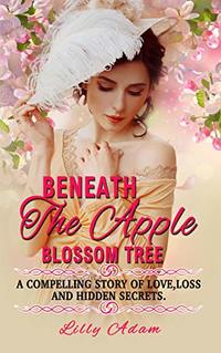 Beneath The Apple Blossom Tree: A compelling story of love,loss and hidden secrets
