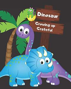 Dinosaur Growing up Grateful: 66 Day Journal Practicing the Attitude of Gratitude