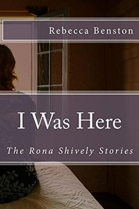 I Was Here: The Rona Shively Stories - Published on Dec, 2016