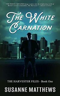 The White Carnation: The Harvester Files, Book One (The Harvester Files  1)