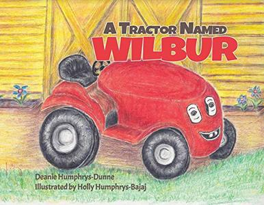 A Tractor Named Wilbur: Friendships Last Forever (Wilbur the Tractor Book 1) - Published on Sep, 2019