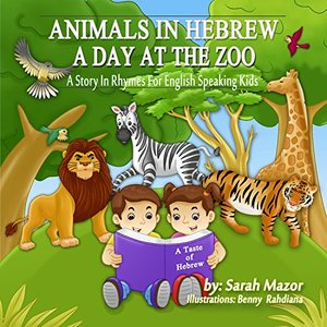 Animals in Hebrew: A Day at the Zoo (Picture Book teaching kids the names of animals in Hebrew) (A Taste of Hebrew for English Speaking Kids 4) - Published on Dec, 2014