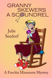 Granny Skewers A Scoundrel (Fuchsia, Minnesota, #3)