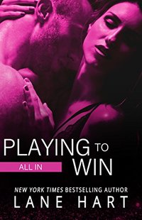 All In: Playing to Win (Gambling With Love Book 5) - Published on May, 2015
