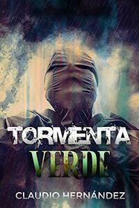 TORMENTA VERDE | Thriller Psicológico | Intriga | Suspense | Misterio: Se cierra el círculo a la mente más fría de un asesino enloquecido (Spanish Edition)