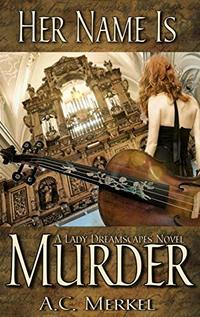 Her Name Is Murder (Lady Dreamscapes Book 1) - Published on Feb, 2020