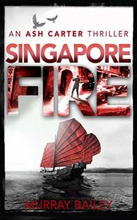 Singapore Fire (An Ash Carter Mystery-Thriller Book 6) - Published on Mar, 2021