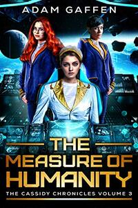 The Measure of Humanity: The Cassidy Chronicles Volume Three - Published on Dec, 2020
