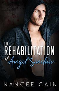 The Rehabilitation of Angel Sinclair (Pine Bluff Book 3) - Published on Apr, 2018