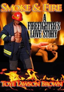 Smoke & Fire A Firefighter's Love Story (The Men of CLE-FD Book 2)