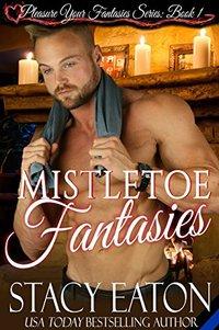 Mistletoe Fantasies (The Pleasure Your Fantasies Series Book 1) - Published on Nov, 2017