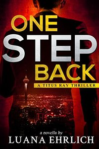 One Step Back: A Titus Ray Thriller - Published on Feb, 2018