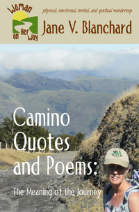 Camino Quotes and Poems: The Meaning of the Journey (Woman On Her Way Book #5)