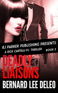 Rick Cantelli, P.I. (Book 2) Deadly Liaisons (Rick Cantelli, P.I. Detectives) - Published on Jun, 2014
