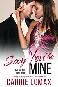 Say You're Mine: Book 3: Olivia & Ronan (Say You Will) - Published on Sep, 2018