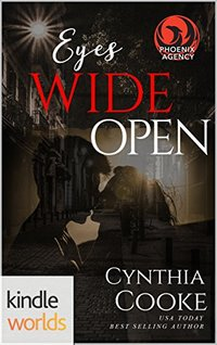 The Phoenix Agency: Eyes Wide Open (Kindle Worlds Novella)