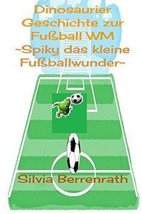 Spiky das kleine Fussballwunder: Dinosaurier Geschichte zur Fussball WM (German Edition)