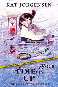 Your Time is Up (The River City Mysteries Book 2) - Published on May, 2020