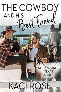 The Cowboy and His Best Friend: A Best Friend, Second Chance Romance (Rock Springs Texas Book 2) - Published on Apr, 2020