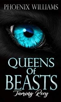 Queen of Beasts: : Taming Revy (Book Book 2) - Published on Nov, 2018