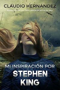 Mi inspiración por Stephen King: Extractos de mis tres primeras novelas inspiradas en King (Spanish Edition)