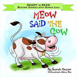 Meow Said the Cow: Help Kids Go to Sleep with a Smile (READY TO READ - bedtime stories children's picture books Book 2) - Published on Aug, 2018