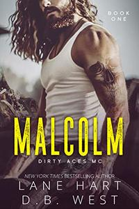 Malcolm (Dirty Aces MC Book 1) - Published on May, 2020