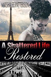 A Shattered Life Restored: An Inspirational Christian Romance