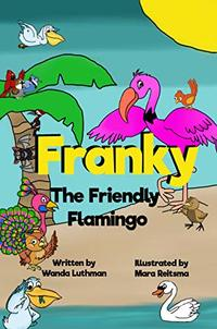 Franky the Friendly Flamingo: An Anti-Bullying Book (The Franky the Flamingo Series) - Published on Sep, 2019