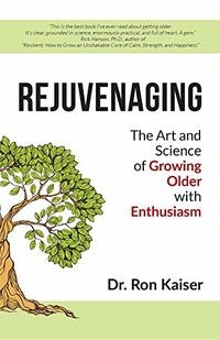 Rejuvenaging: The Art and Science of Growing Older with Enthusiasm