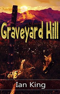 Graveyard Hill: Includes Bonus short story: Any Bloody Idiot