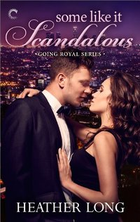 Some Like It Scandalous (Going Royal Book 2)