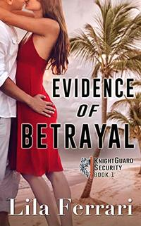 Evidence of Betrayal (KnightGuard Security Book 1)