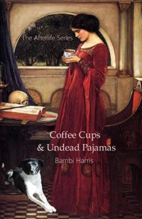 Coffee Cups and Undead Pajamas (The Afterlife Series Book 11)