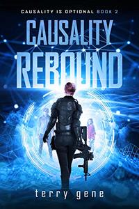 Causality Rebound: If you are the cause; can you be the cure? (Causality is Optional Book 2)