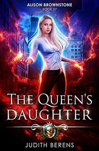 The Queen's Daughter: An Urban Fantasy Action Adventure (Alison Brownstone Book 7)