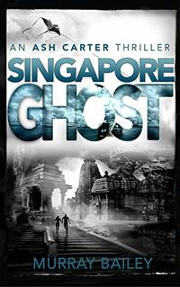 Singapore Ghost: A mystery-crime story with an historical twist (An Ash Carter Mystery-Thriller Book 4) - Published on Jul, 2019